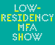 Low Residency Student Thesis Exhibition
