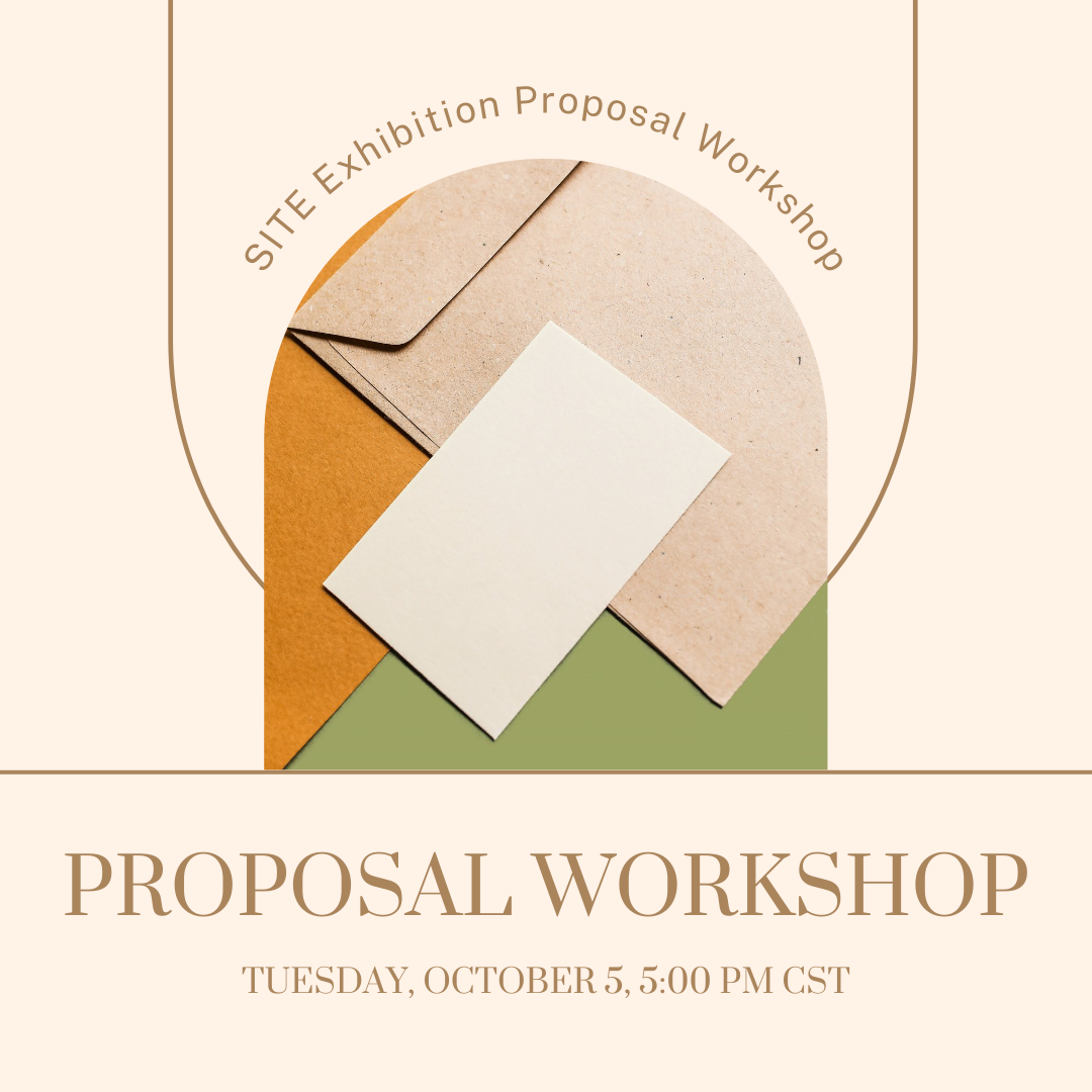 """pes over an orange and green piece of paper. Above the envelopes a curved text reads """"SITE Galleries Proposal Application Zoom Workshop"""". Below the envelope image under a brown line reads the text """"PROPOSAL WORKSHOP"""" and """"Tuesday, October 5th, 5:00 PM CST"""""""